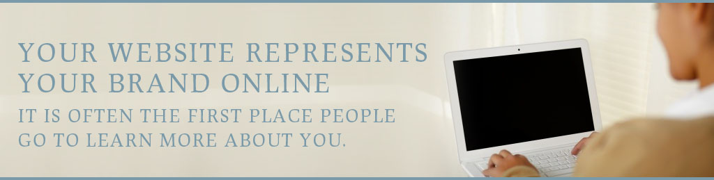 Your website represents your brand online, and it is often the first place people go to learn more about you.
